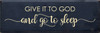 12x36 Navy Blue board with Cream text  Give It To God   and go to sleep