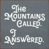 The mountains called. I answered. 7x7 Wood Sign