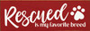 """Rescued Is My Favorite Breed 3.5x10"""" Wood Sign"""