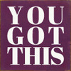 """You Got This 7x7"""" Wood Sign"""