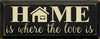 Home is where the love is 7x18 Wood Sign