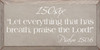 "9x18 Putty with White text  150six ""Let everything that has breath, praise the Lord!"" Psalm 150:6"