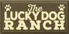 9x18 Brown board with Baby Yellow text  The Lucky Dog Ranch