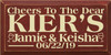 9x18 Burgundy board with Cream text  Cheers to the dear Kier's Jamie & Keisha 6/22/19