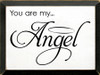 9x12 White board with Black text  You Are My Angel