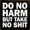 Do no harm - but take no shit