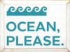 Ocean, Please.
