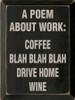 A Poem About Work: Coffee, blah blah blah, drive home, Wine