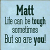 7x7 Baby Blue board with Dark Green text  Matt Life Can Be Tough Sometimes But So Are You!
