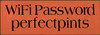 3.5x10 Burnt Orange board with Black text  WiFi Password  perfectpints