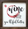 Wine a little, you'll feel better Wood Framed Sign