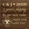 """7x7 Walnut Stain board with Cream text c & j • 2019 5 years… playing by our own rules. """"Angels Shall Guard Thee"""""""
