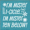 7x7 Turquoise board with White text  I'm Mister I-cicle... I'm Mister Ten Below!