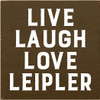 7x7 Brown board with White text  Live Laugh Love Leipler