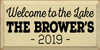 9x18 Cream board with Black text  Welcome to the Lake The Brower's 2019