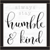 Framed Wood Sign - Always Stay Humble & Kind..- 12x12