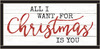 Framed Wood Sign - All I Want For Christmas Is You..- 12x24