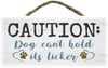 Hanging Wood Sign - Caution: Dog Can't Hold Its Licker