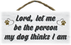 Rope Hanging Wood Sign - Lord Help Me Be The Person My Dog Thinks I Am