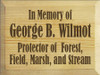 9x12 Poly board with Brown text  In Memory of George B. Wilmot  Protector of Forest, Field, Marsh, and Stream