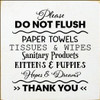 7x7 White board with Black text  Please DO NOT FLUSH PAPER TOWELS TISSUES & WIPES Sanitary Products KITTENS & PUPPIES Hopes & Dreams THANK YOU