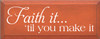 7x18 Burnt Orange board with White text  Faith it... 'til you make it