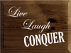 9x12 Walnut Stain board with White text  Live Laugh Conquer