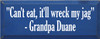 """7x18 Royal board with White text  """"Can't eat, it'll wreck my jag"""" -Grandpa Duane"""