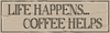 Standing Wood Sign - Life Happens. Coffee Helps 11.5x3.5