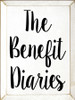 9x12 White board with Black text  The Benefit Diaries