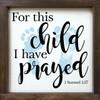 Wood Framed Sign - For This Child I Have Prayed - 1 Samuel 1:27