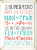 Be a superhero. Jump in puddles. Dance in the rain. Be a princess. Lie in the grass. Fly to the moon. Make mudpies. Reach for the stars. Wood Sign
