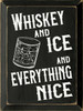Whiskey and ice and everything nice Wood Sign