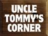 9x12 Walnut Stain board with White text UNCLE TOMMY'S CORNER