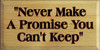 """9x18 Butternut Stain board with Black and Burgundy text  """"Never Make A Promise You Can't Keep"""""""