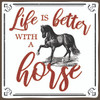 Life Is Better With A Horse - Wooden Sign 4X4