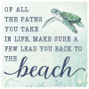 Of All The Paths You Take In Life, Make Sure A Few Lead You Back To The Beach - Wooden Sign 4X4