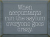 9x12 Slate board with White text  When accountants run the asylum everyone goes crazy