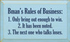 6x10 Baby Blue board with Navy Blue text  Bman's rules of business: 1. Only bring out enough to win. 2. It has been noted. 3. The next one who talks loses.