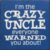 I'm the crazy uncle everyone warned you about! Wood Sign