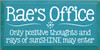 9x18 Turquoise board with White text  Rae's office Only positive thoughts and rays of sunSHINE may enter