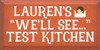 """9x18 Burnt Orange board with White, Brown, and Baby Yellow text  Lauren's """"We'll See..."""" Test Kitchen"""