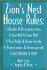 16x24 Turquoise board with White text  Zion's Nest House Rules:  1) Breathe & Be at peace here....  2) Rest Well & Clean Well!  3) Pray Boldly & Dream Greatly.  4) Protect nature & Renew yourself.  5) GET OUTSIDE & PLAY!  Much Love, Angela & Brian