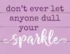 Don't Ever Let Anyone Dull Your Sparkle - Block Wooden Sign 5x6.5