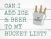 Can I Add Ice & Beer To My Bucket List? - Block Wooden Sign 5x6.5