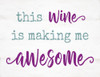 This Wine Is Making Me Awesome - Block Wooden Sign 5x6.5