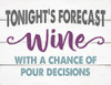 Tonight's Forecast Wine With A Chance Of Pour Decisions - Block Wooden Sign 5x6.5