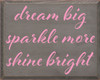 16x20 Anchor Gray board with Pink text  dream big sparkle more shine bright