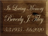 9x12 Walnut Stain board with Cream text  In Loving Memory  Beverly J. Tiley  5.3.1935 - 8.6.2020