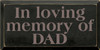 9x18 Black board with Anchor Gray text  In loving memory of DAD